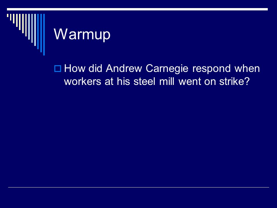 Warmup How did Andrew Carnegie respond when workers at his steel mill went on strike