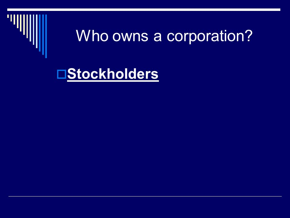 Who owns a corporation Stockholders