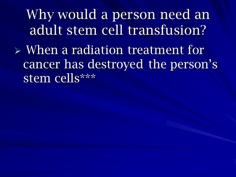 Why would a person need an adult stem cell transfusion