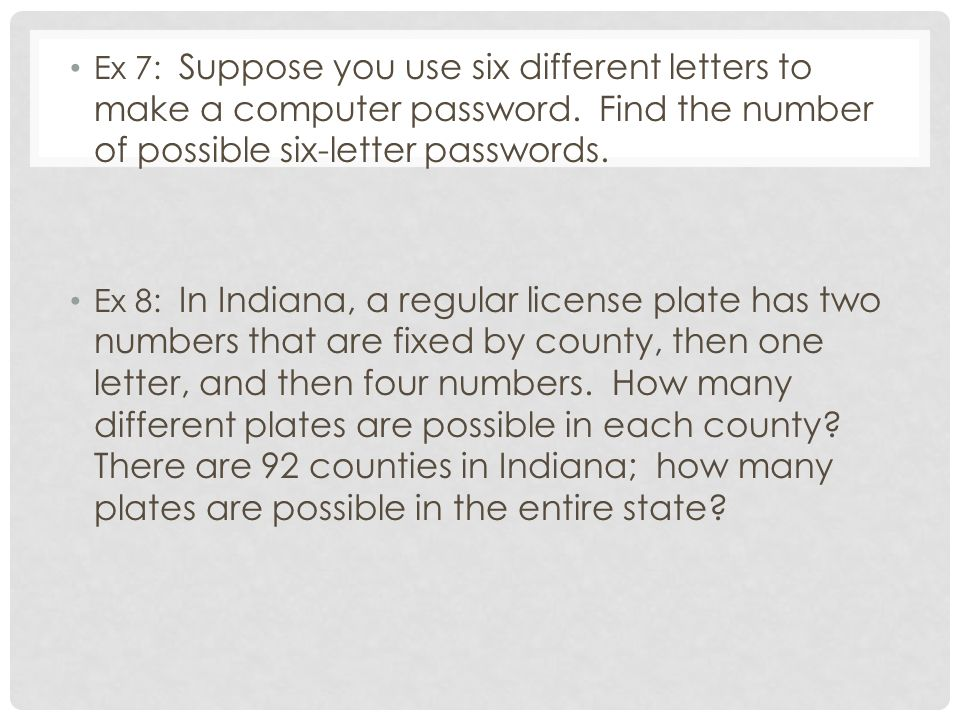 Ex 7: Suppose you use six different letters to make a computer password. Find the number of possible six-letter passwords.