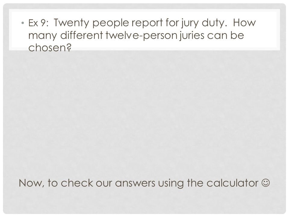 Now, to check our answers using the calculator 