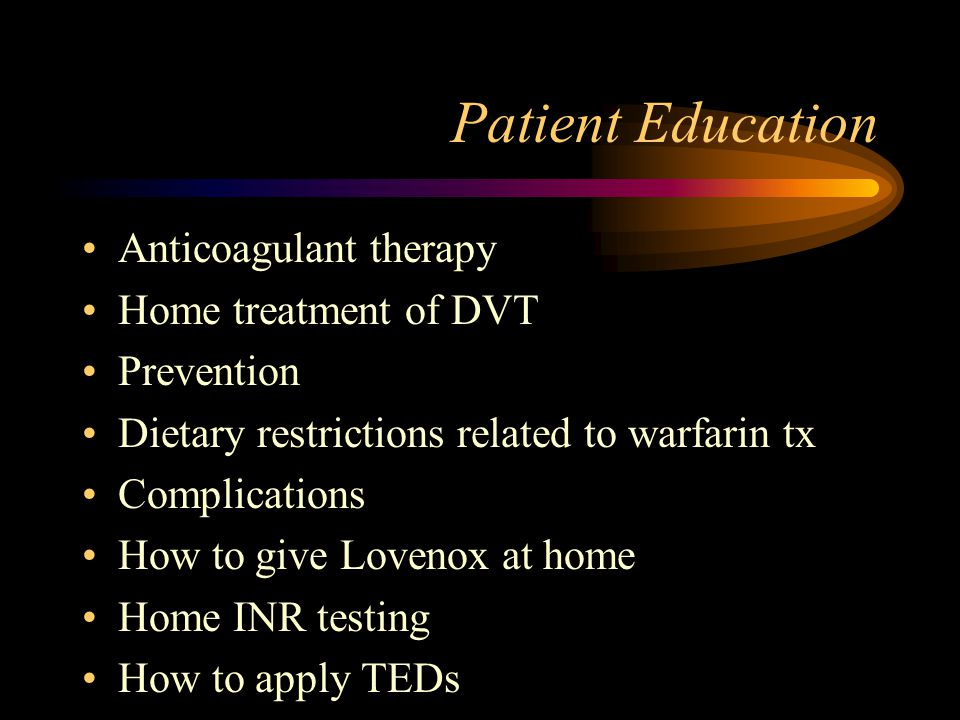 Patient Education Anticoagulant therapy Home treatment of DVT