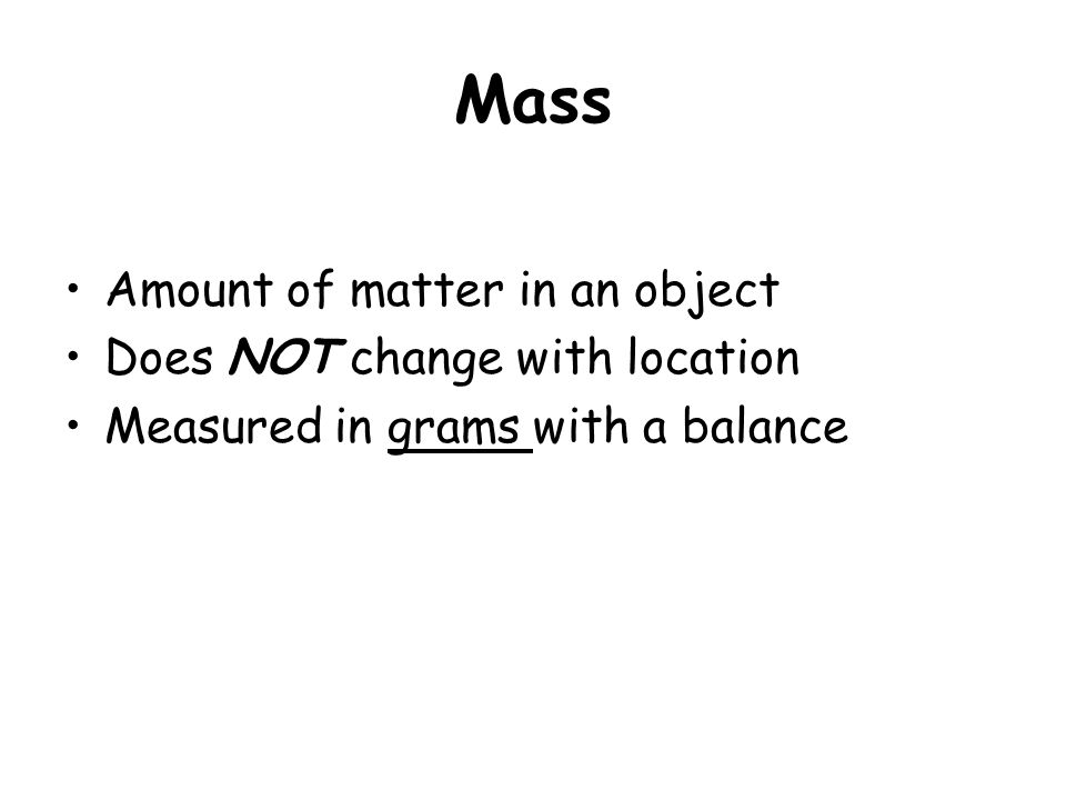 Mass Amount of matter in an object Does NOT change with location