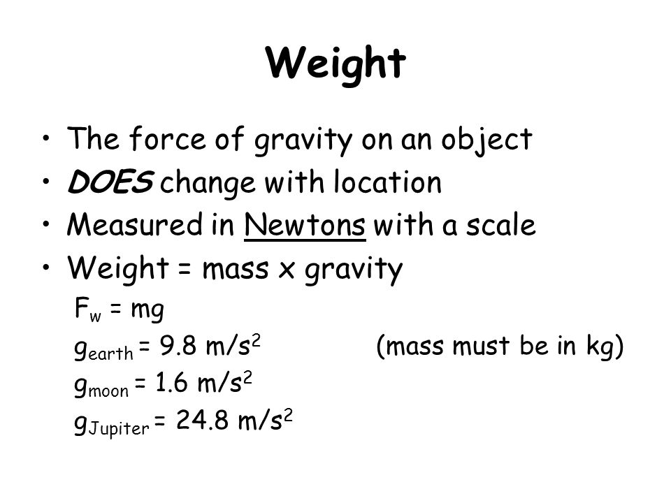 Weight The force of gravity on an object DOES change with location