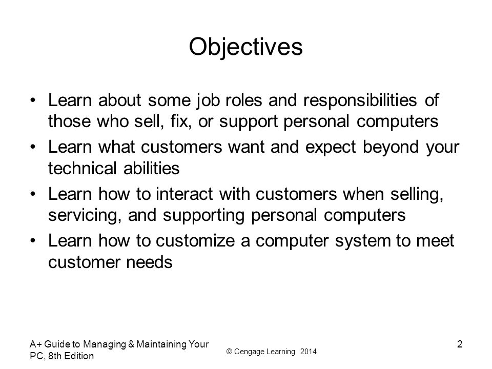 Objectives Learn about some job roles and responsibilities of those who sell, fix, or support personal computers.