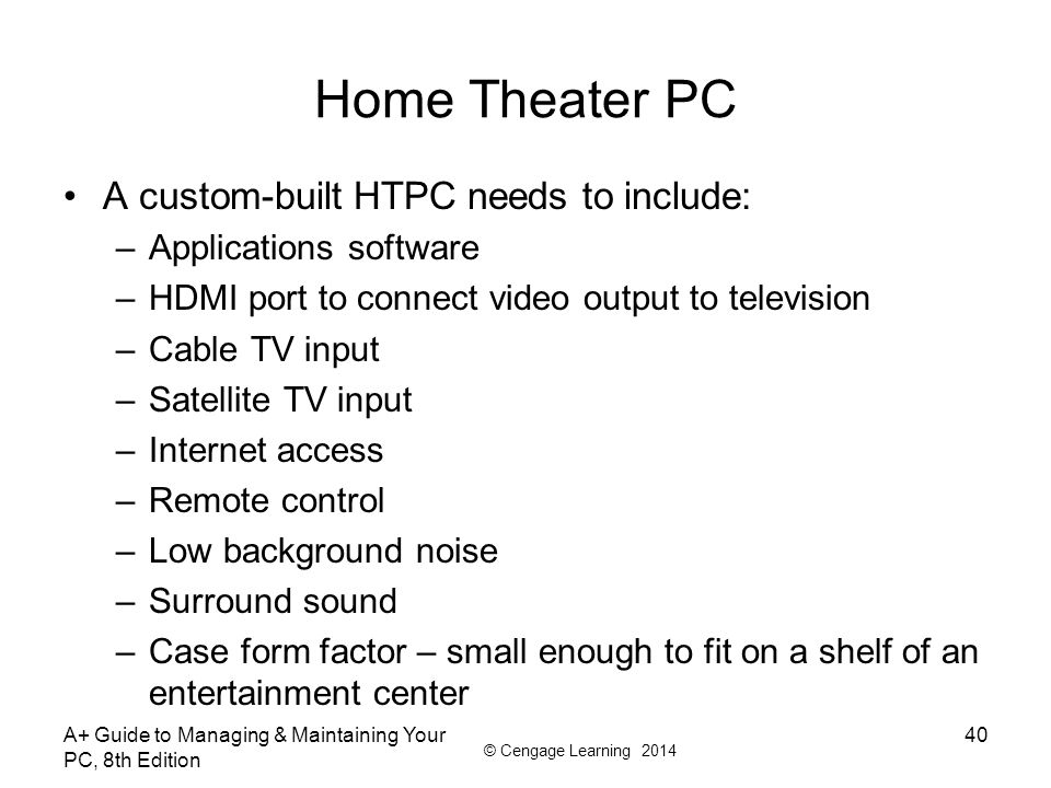 Home Theater PC A custom-built HTPC needs to include: