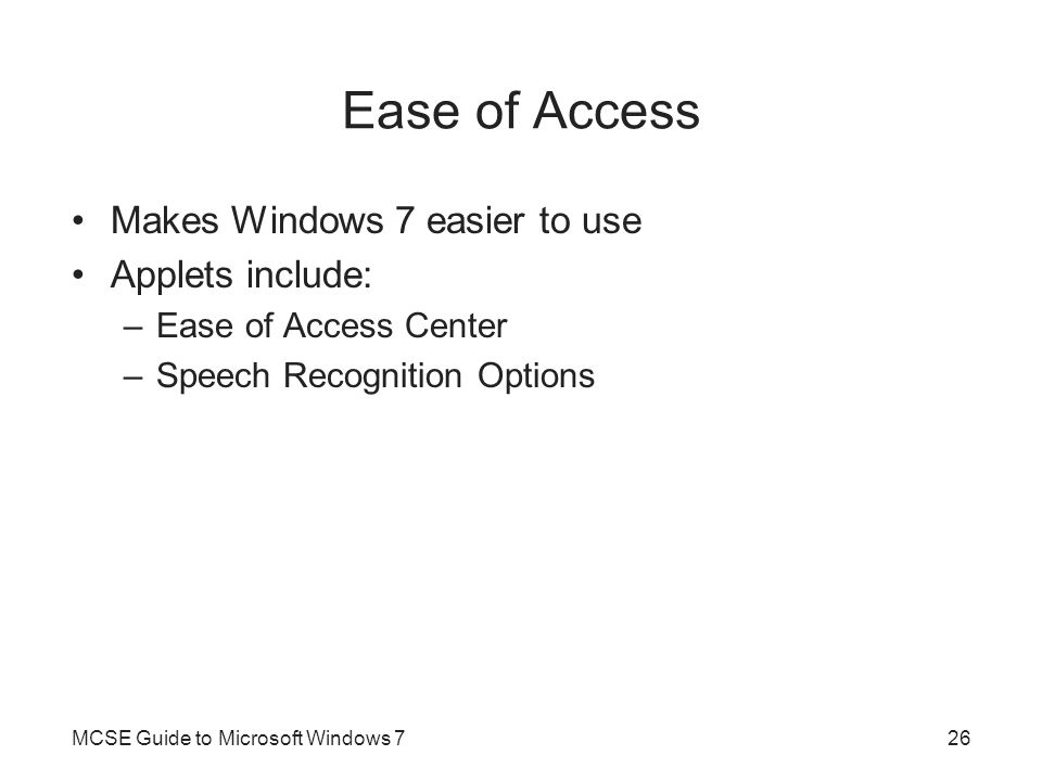 Ease of Access Makes Windows 7 easier to use Applets include: