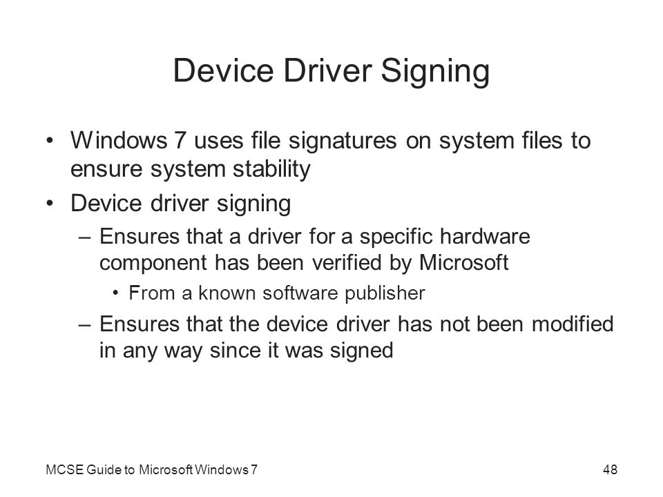 Device Driver Signing Windows 7 uses file signatures on system files to ensure system stability. Device driver signing.