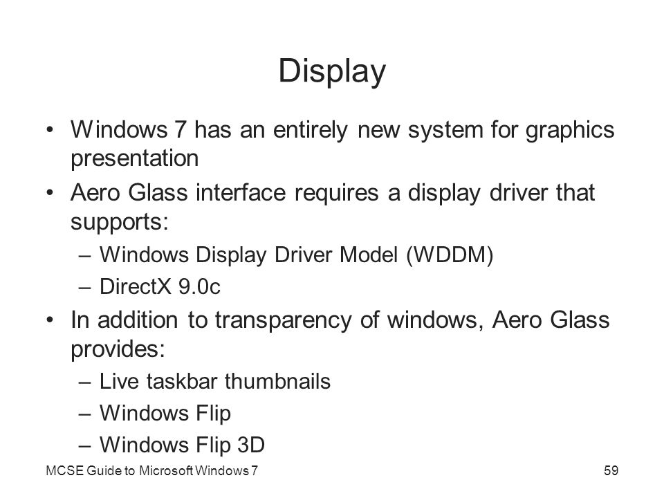 Display Windows 7 has an entirely new system for graphics presentation
