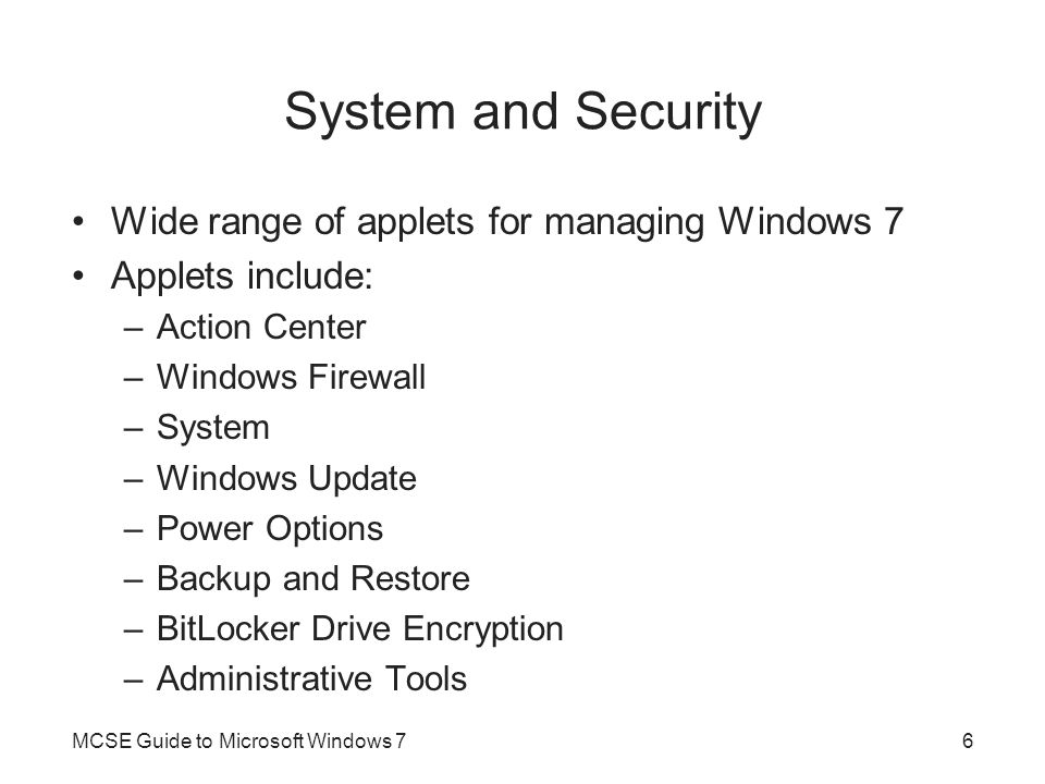 System and Security Wide range of applets for managing Windows 7