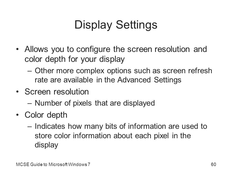 Display Settings Allows you to configure the screen resolution and color depth for your display.