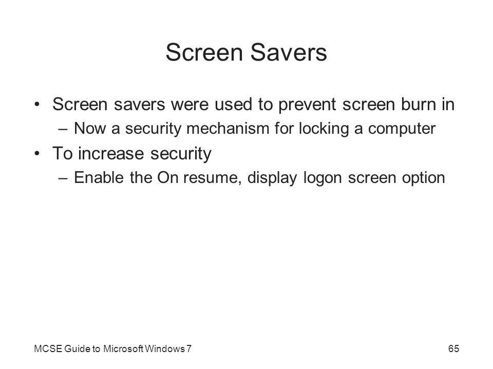 Screen Savers Screen savers were used to prevent screen burn in
