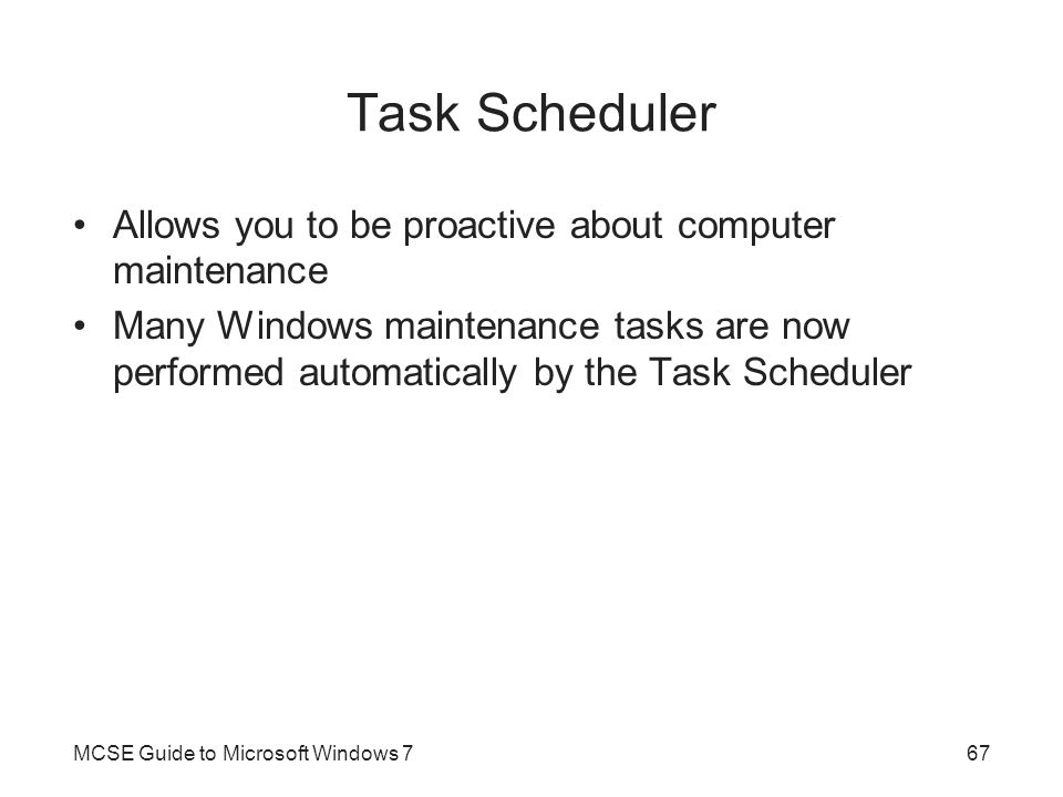 Task Scheduler Allows you to be proactive about computer maintenance