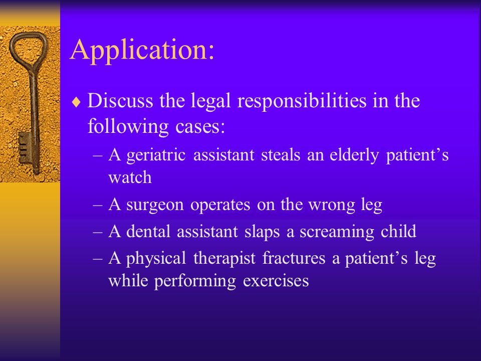 Application: Discuss the legal responsibilities in the following cases: A geriatric assistant steals an elderly patient's watch.