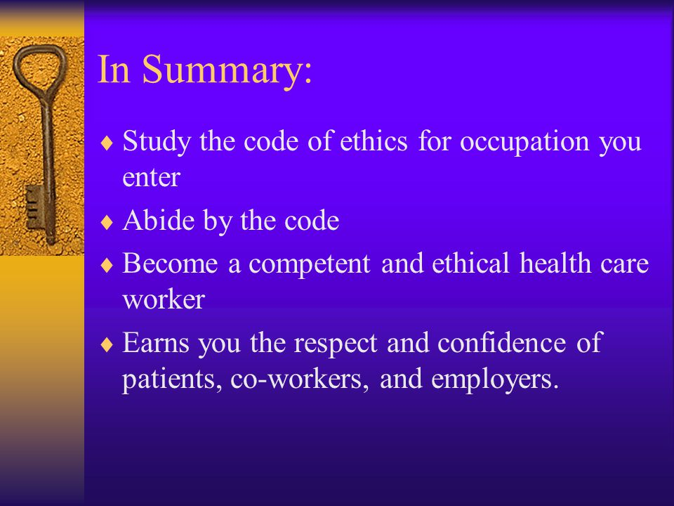 In Summary: Study the code of ethics for occupation you enter