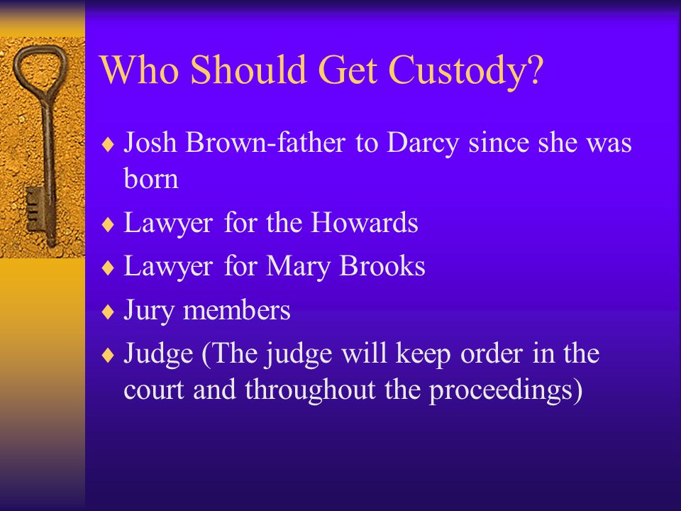 Who Should Get Custody Josh Brown-father to Darcy since she was born