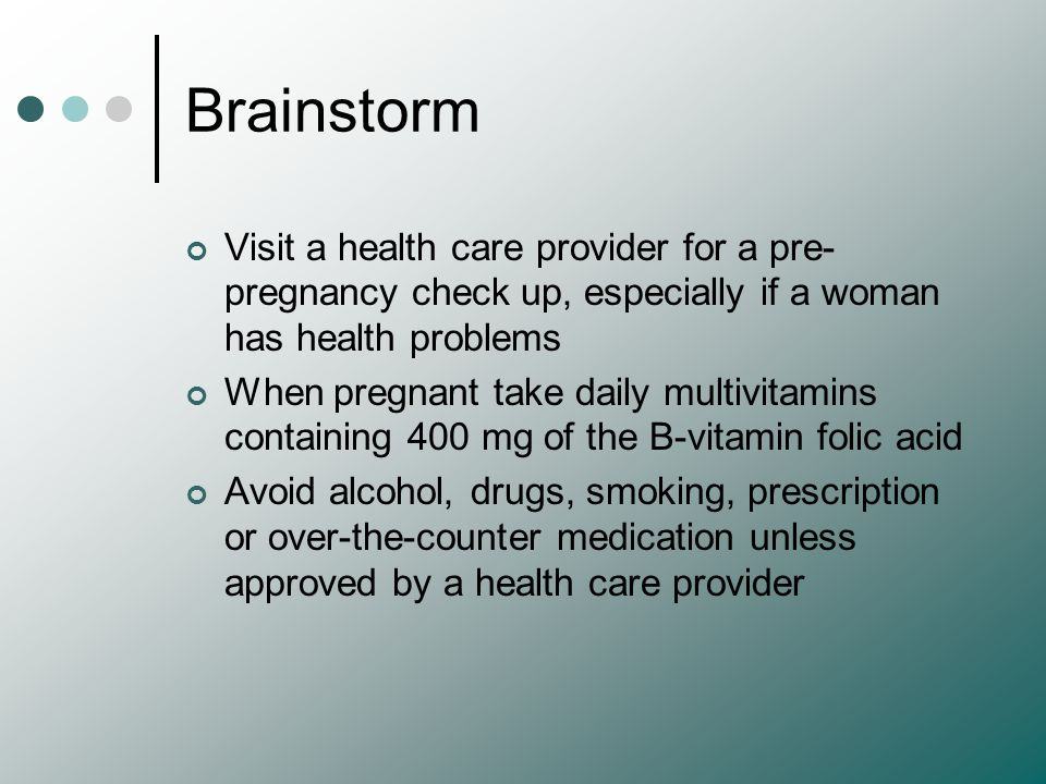Brainstorm Visit a health care provider for a pre-pregnancy check up, especially if a woman has health problems.