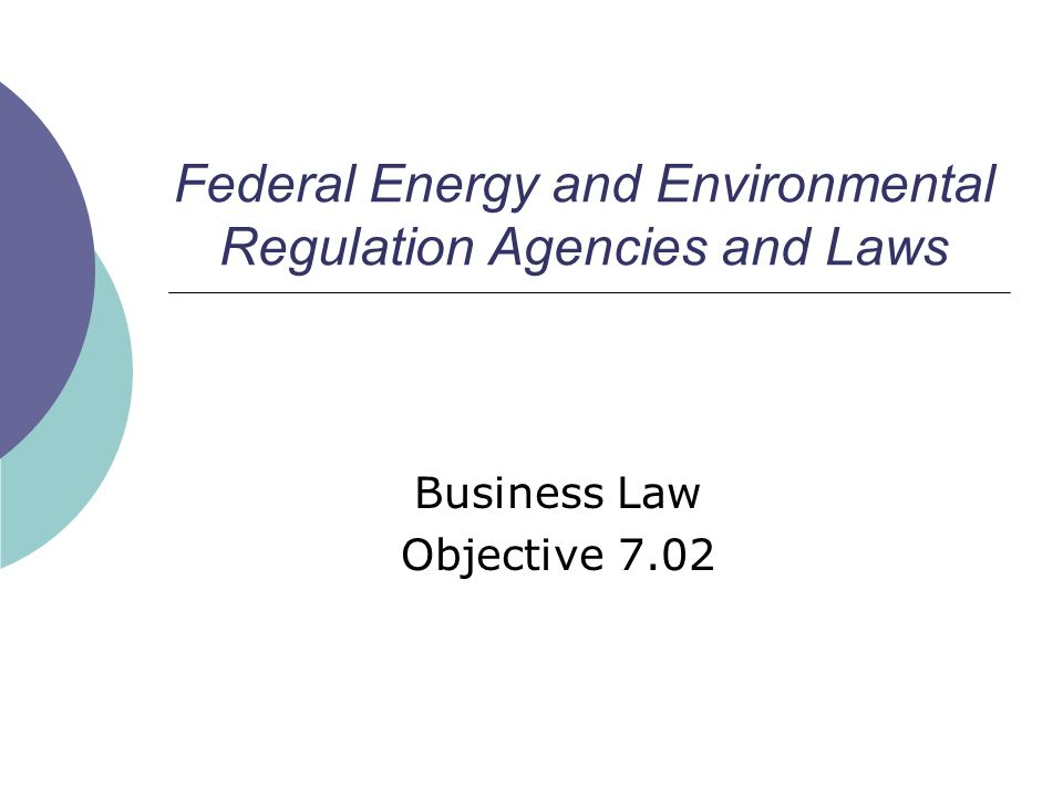 Federal Energy and Environmental Regulation Agencies and Laws