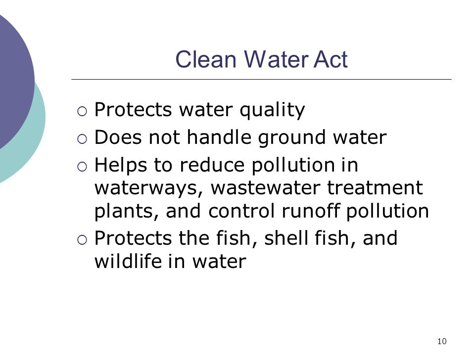 Clean Water Act Protects water quality Does not handle ground water