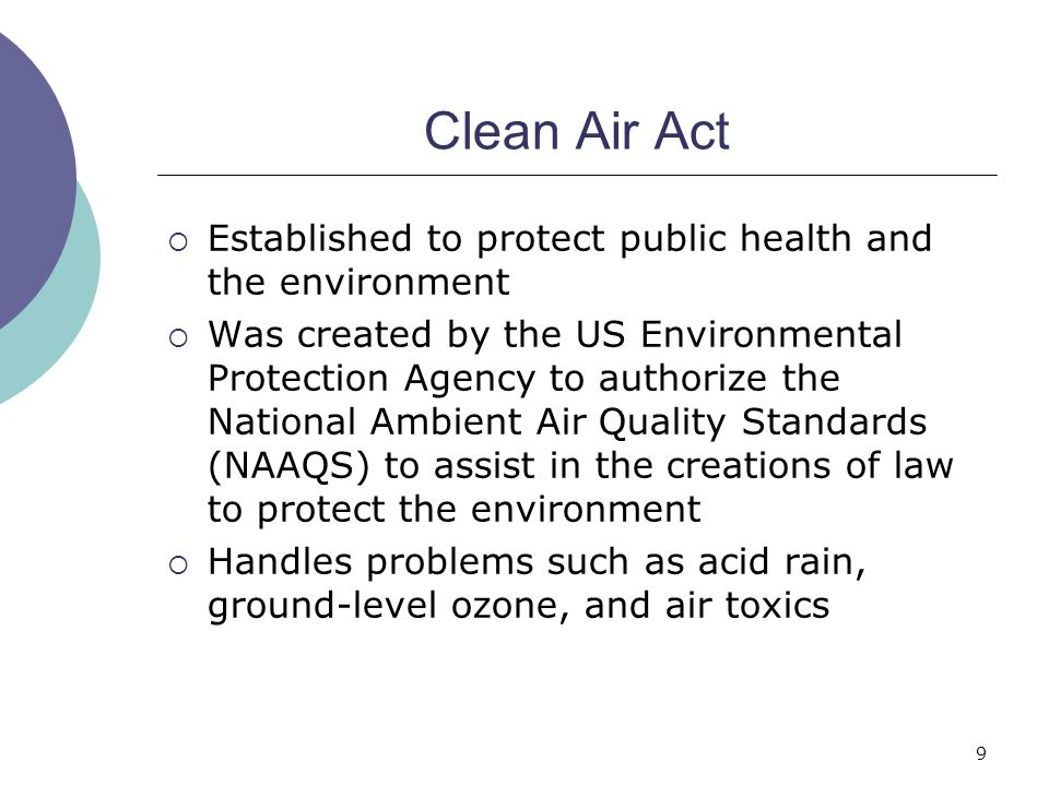 Clean Air Act Established to protect public health and the environment