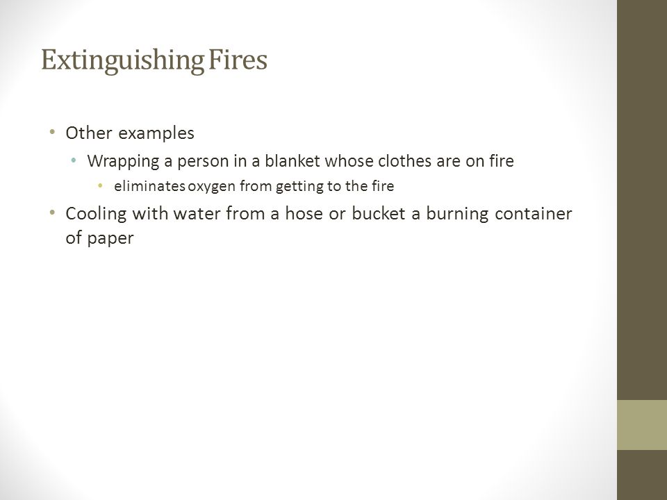 Extinguishing Fires Other examples