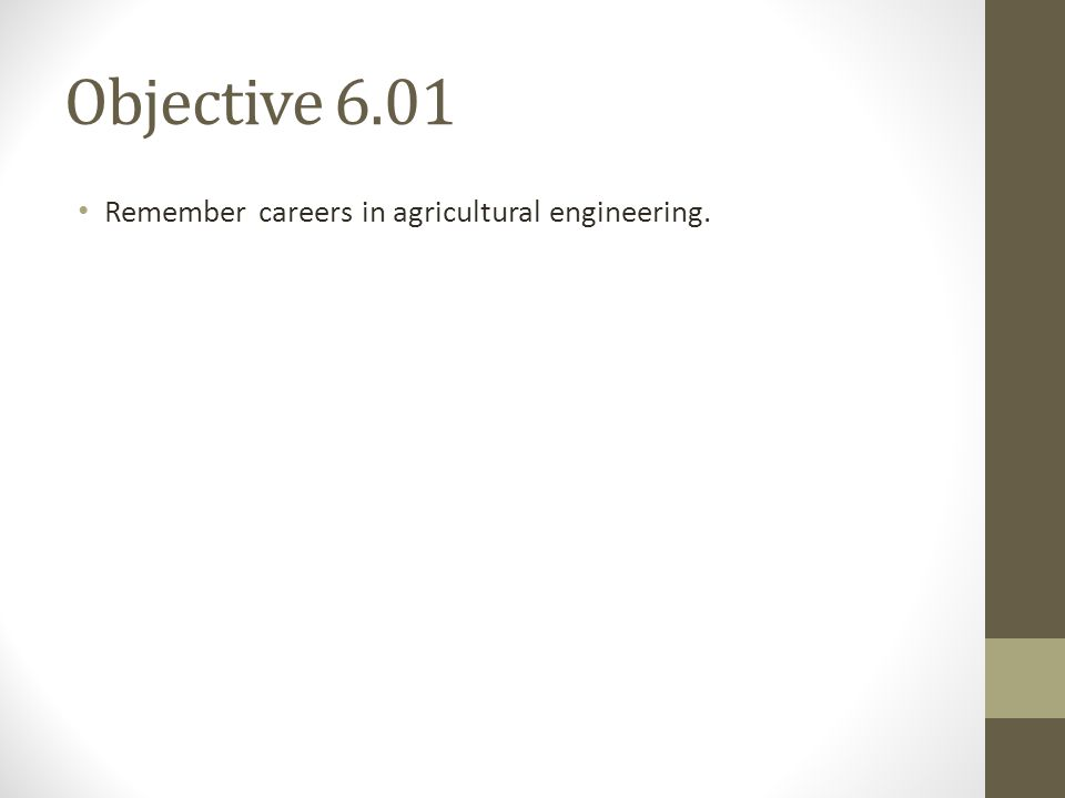 Objective 6.01 Remember careers in agricultural engineering.