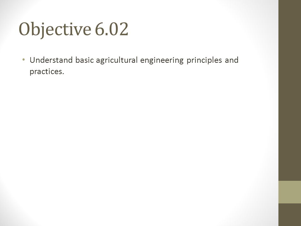 Objective 6.02 Understand basic agricultural engineering principles and practices.