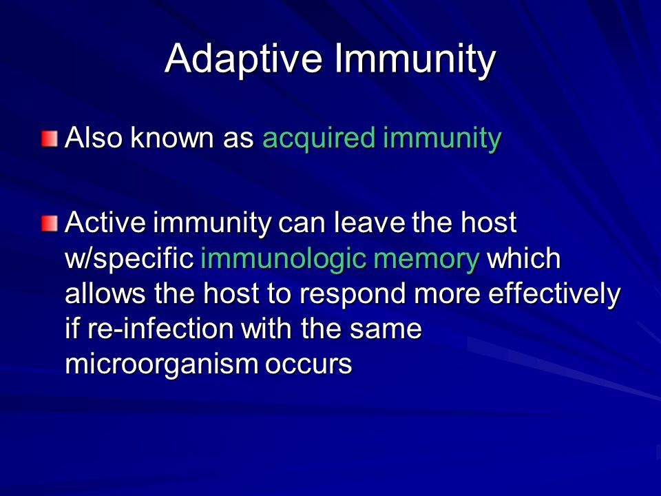 Adaptive Immunity Also known as acquired immunity