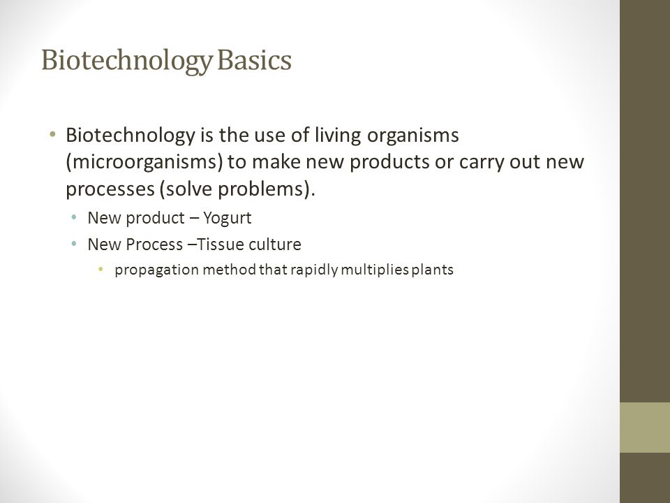 Biotechnology Basics Biotechnology is the use of living organisms (microorganisms) to make new products or carry out new processes (solve problems).