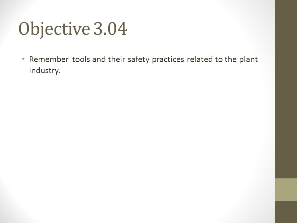 Objective 3.04 Remember tools and their safety practices related to the plant industry.