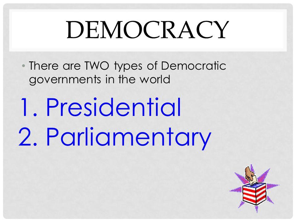 1. Presidential 2. Parliamentary