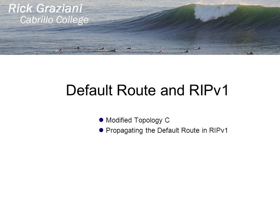 Modified Topology C Propagating the Default Route in RIPv1