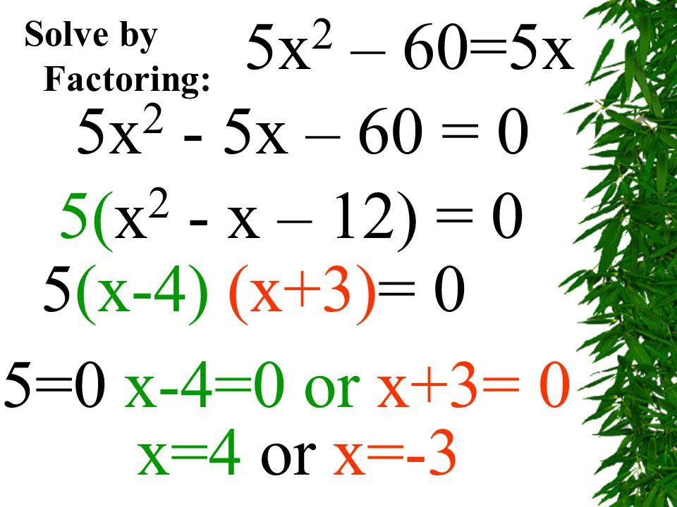 5x2 – 60=5x 5x2 - 5x – 60 = 0 5(x2 - x – 12) = 0 5(x-4) (x+3)= 0
