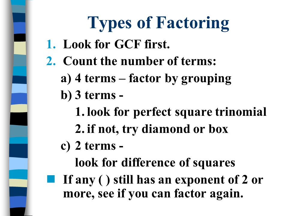 Types of Factoring Look for GCF first. Count the number of terms: