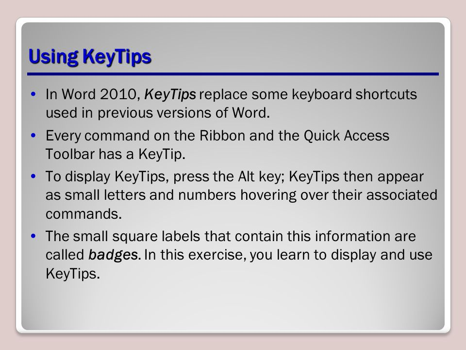 Using KeyTips In Word 2010, KeyTips replace some keyboard shortcuts used in previous versions of Word.