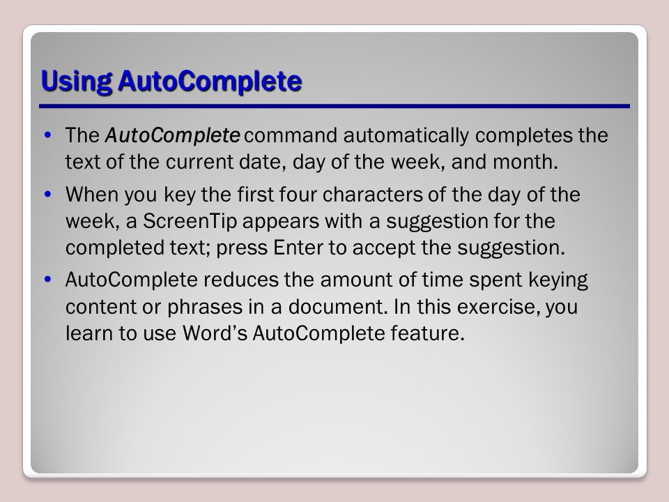 Using AutoComplete The AutoComplete command automatically completes the text of the current date, day of the week, and month.