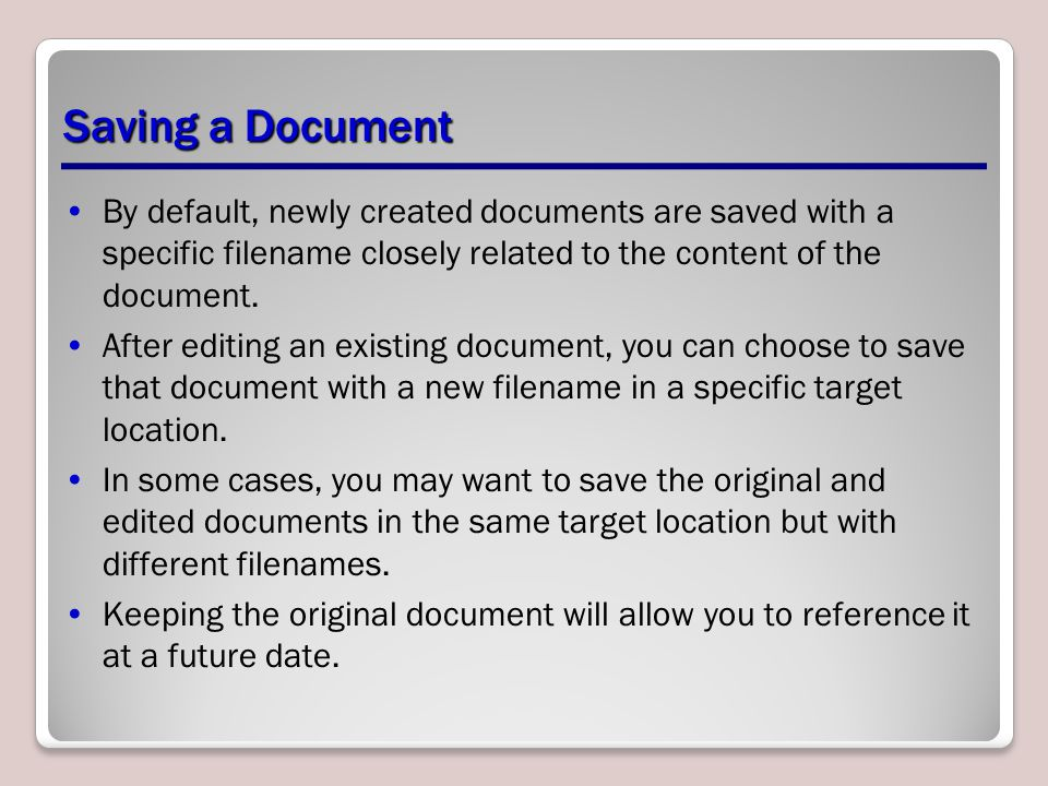 Saving a Document By default, newly created documents are saved with a specific filename closely related to the content of the document.