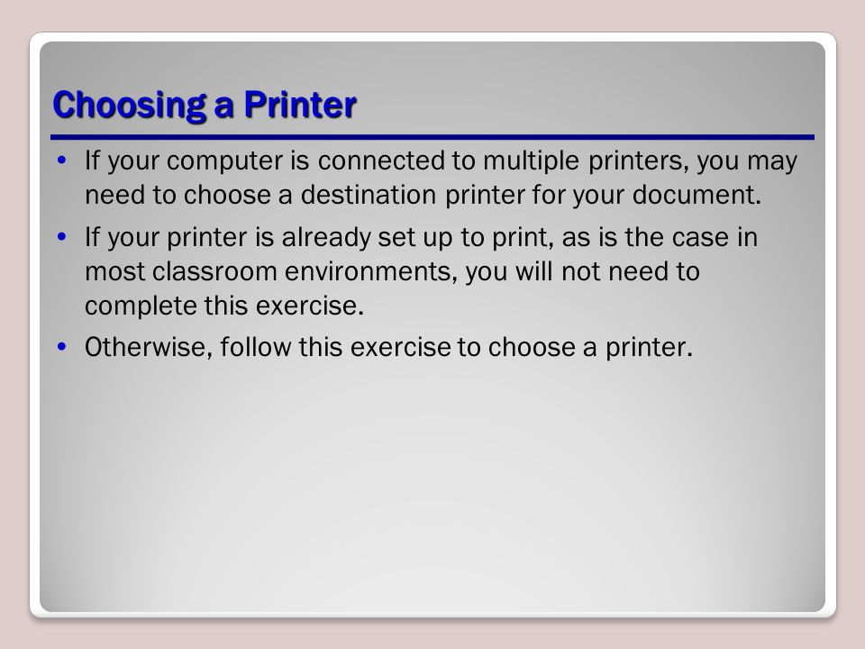 Choosing a Printer If your computer is connected to multiple printers, you may need to choose a destination printer for your document.