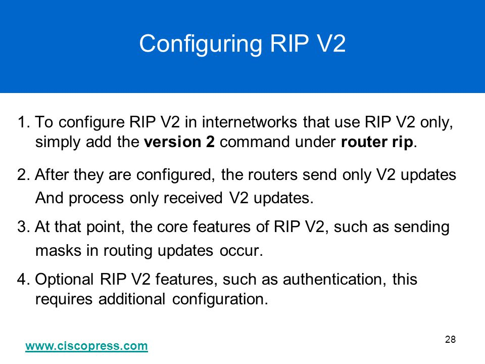 Configuring RIP V2 1. To configure RIP V2 in internetworks that use RIP V2 only, simply add the version 2 command under router rip.