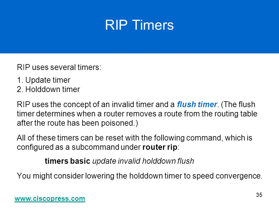 RIP Timers RIP uses several timers: 1. Update timer 2. Holddown timer