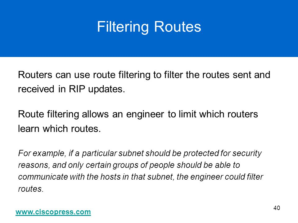 Filtering Routes Routers can use route filtering to filter the routes sent and. received in RIP updates.