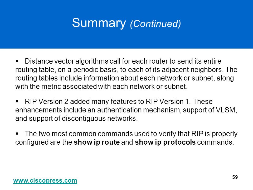 Summary (Continued) Distance vector algorithms call for each router to send its entire.