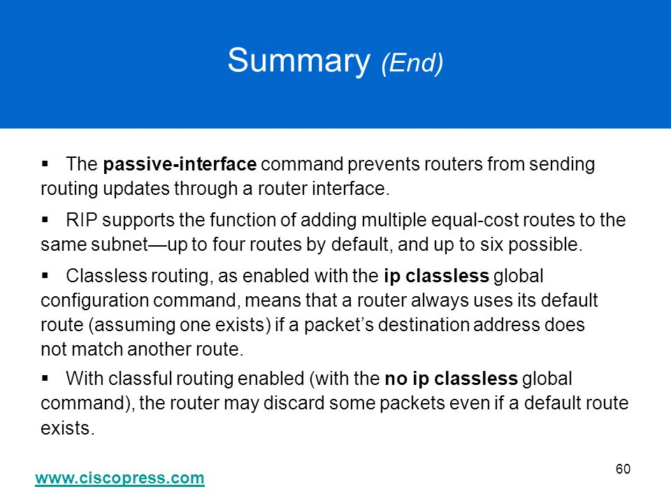 Summary (End) The passive-interface command prevents routers from sending. routing updates through a router interface.