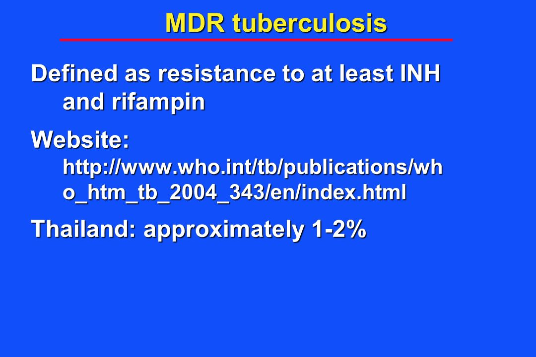 MDR tuberculosis Defined as resistance to at least INH and rifampin