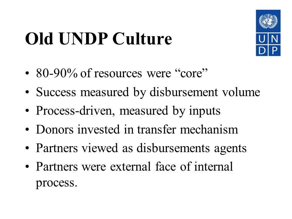 Old UNDP Culture 80-90% of resources were core