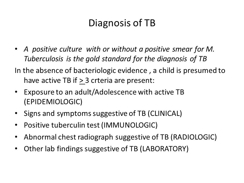 Diagnosis of TB A positive culture with or without a positive smear for M. Tuberculosis is the gold standard for the diagnosis of TB.