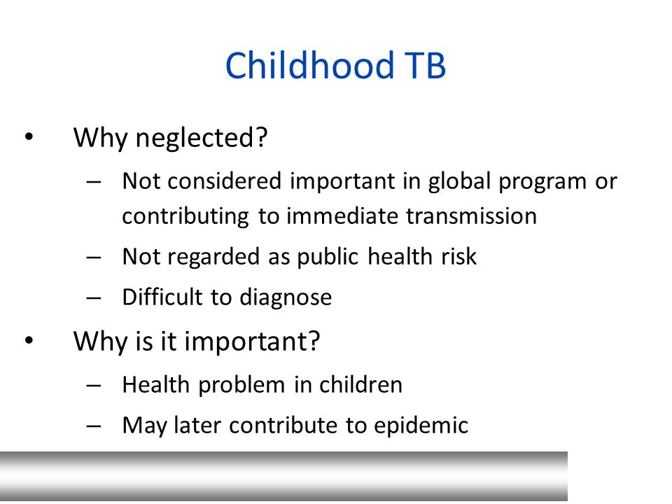 Childhood TB Why neglected Why is it important