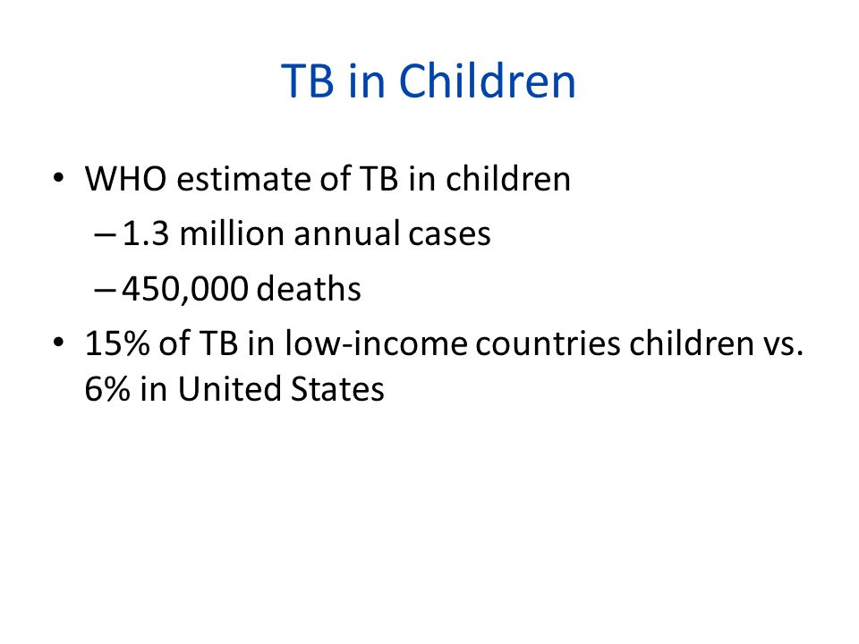 TB in Children WHO estimate of TB in children 1.3 million annual cases
