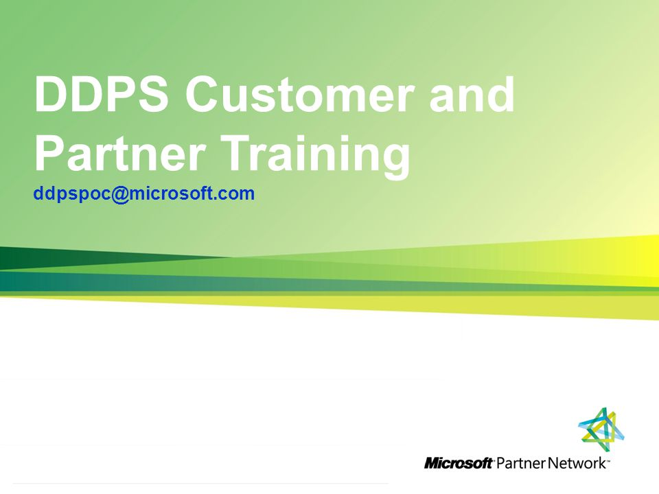 DDPS Customer and Partner Training ddpspoc@microsoft.com