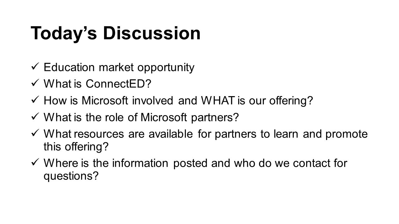 Today's Discussion Education market opportunity What is ConnectED